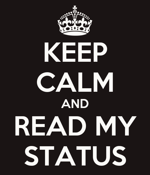KEEP CALM AND READ MY STATUS
