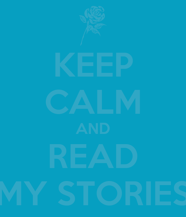 KEEP CALM AND READ MY STORIES