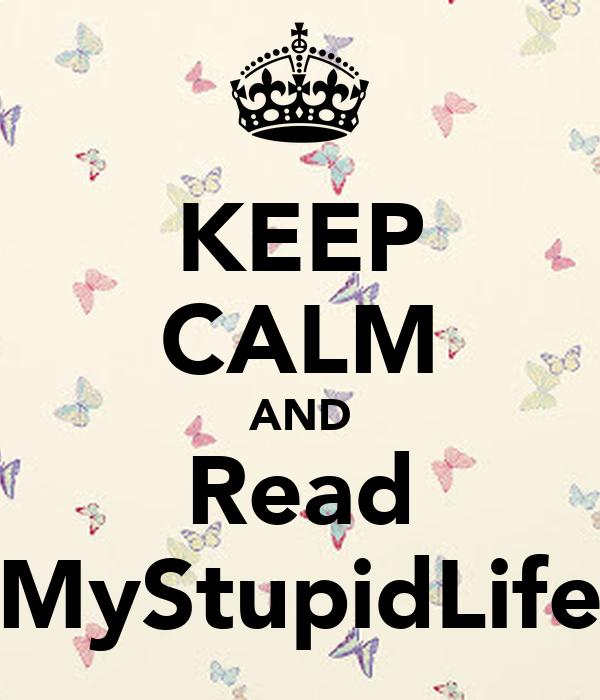 KEEP CALM AND Read MyStupidLife