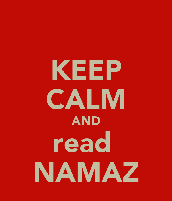 KEEP CALM AND read  NAMAZ