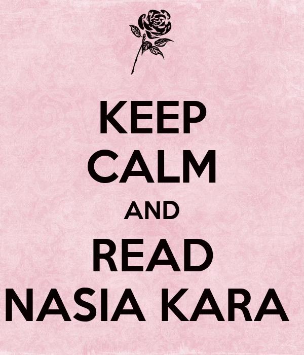 KEEP CALM AND READ NASIA KARA