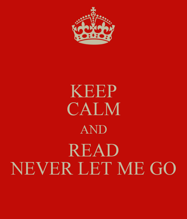 KEEP CALM AND READ NEVER LET ME GO