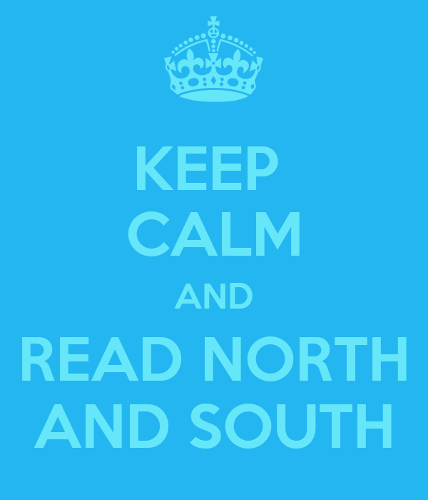 KEEP  CALM AND READ NORTH AND SOUTH