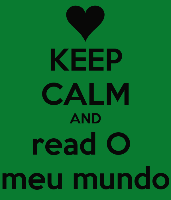 KEEP CALM AND read O  meu mundo