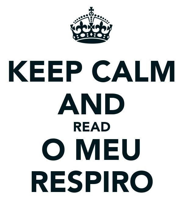 KEEP CALM AND READ O MEU RESPIRO