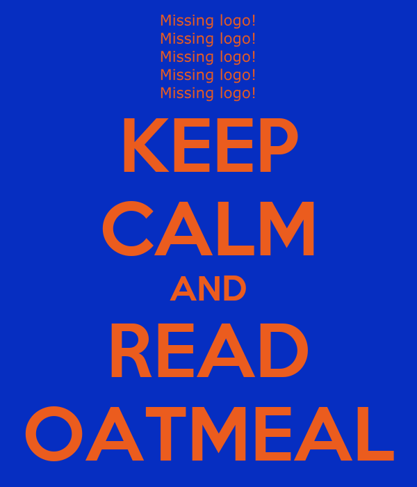 KEEP CALM AND READ OATMEAL