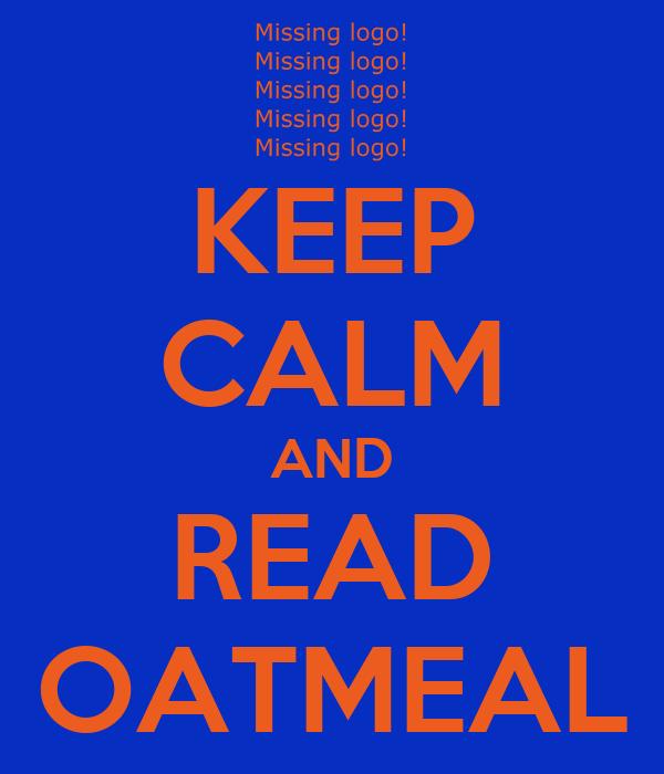 KEEP CALM AND READ OATMEAL