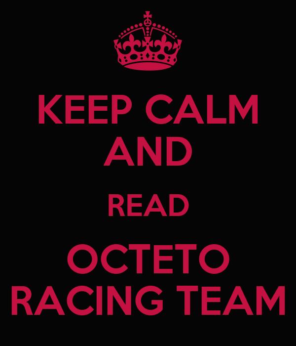 KEEP CALM AND READ OCTETO RACING TEAM