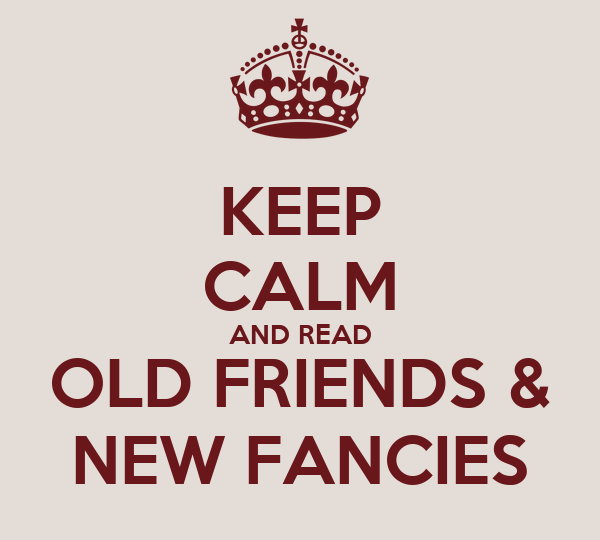 KEEP CALM AND READ OLD FRIENDS & NEW FANCIES