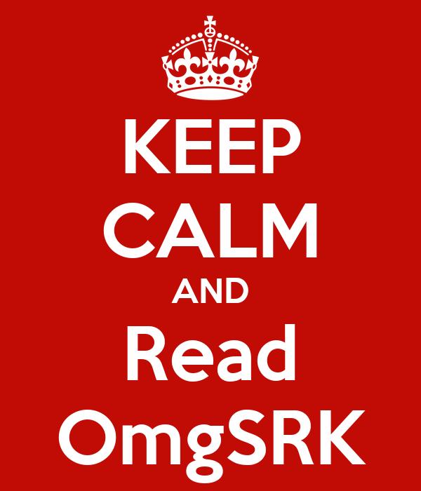 KEEP CALM AND Read OmgSRK