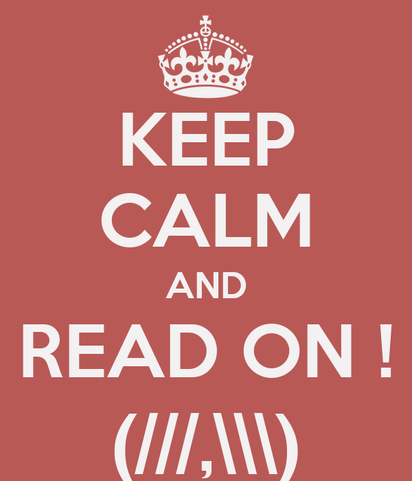 KEEP CALM AND READ ON ! (///,\\\)