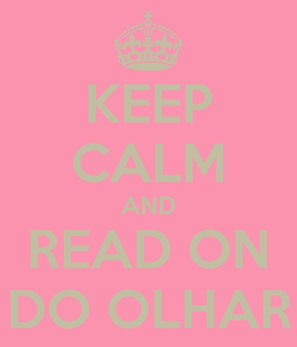 KEEP CALM AND READ ON GAROTA DO OLHAR SINCERO