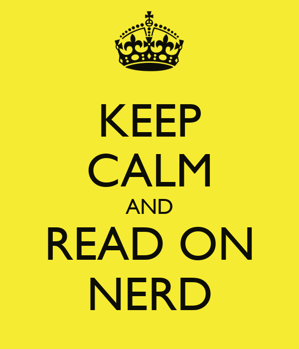 KEEP CALM AND READ ON NERD