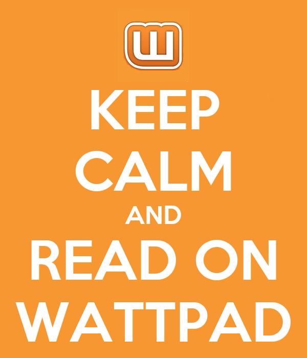 KEEP CALM AND READ ON WATTPAD