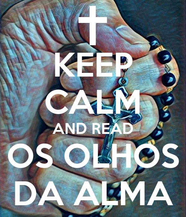 KEEP CALM AND READ OS OLHOS DA ALMA