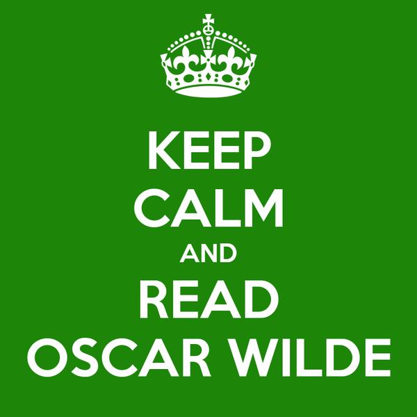 KEEP CALM AND READ OSCAR WILDE