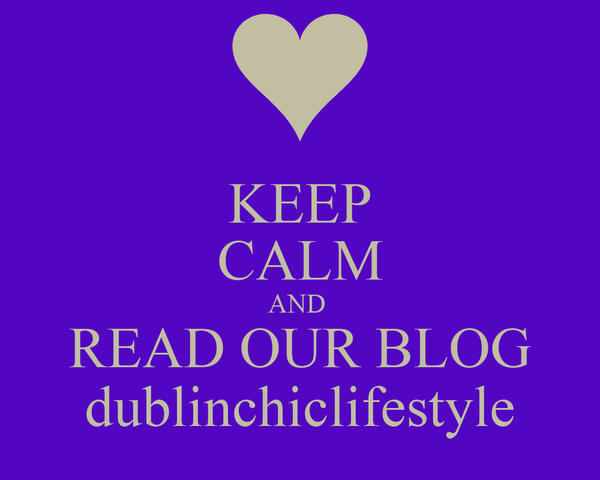 KEEP CALM AND  READ OUR BLOG dublinchiclifestyle