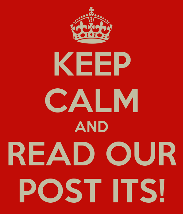 KEEP CALM AND READ OUR POST ITS!