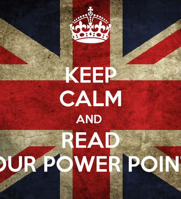 KEEP CALM AND  READ OUR POWER POINT