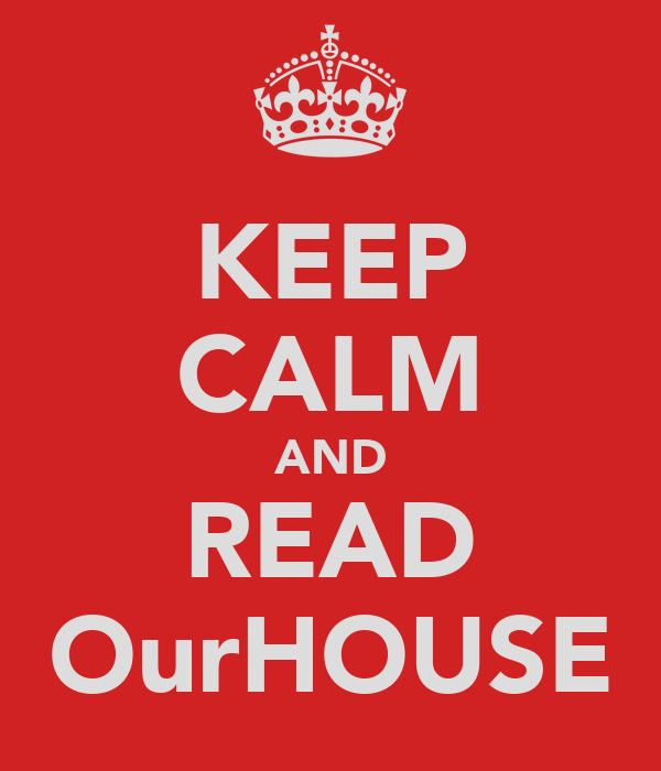 KEEP CALM AND READ OurHOUSE