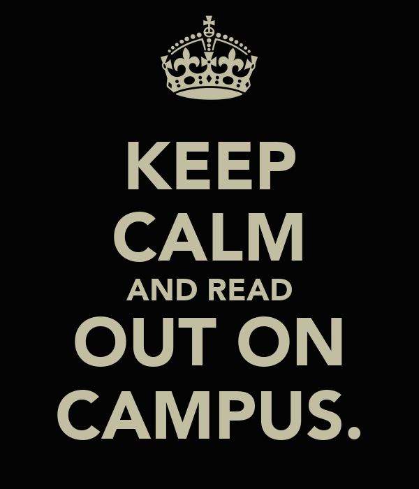 KEEP CALM AND READ OUT ON CAMPUS.