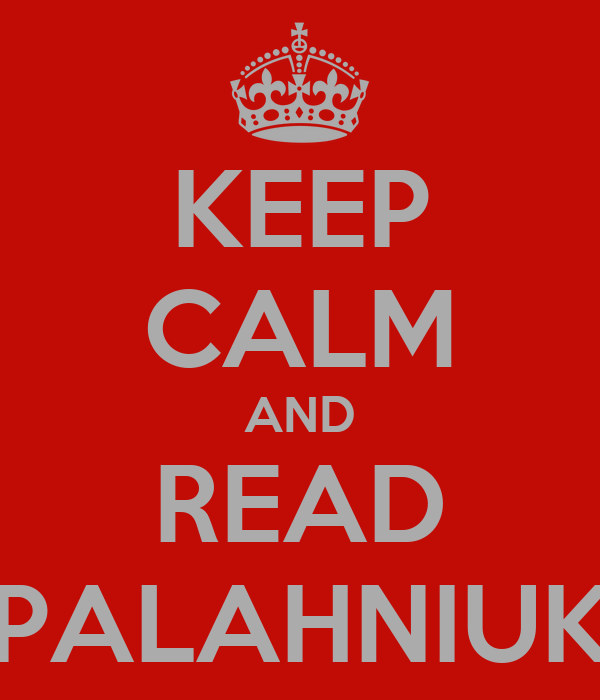 KEEP CALM AND READ PALAHNIUK