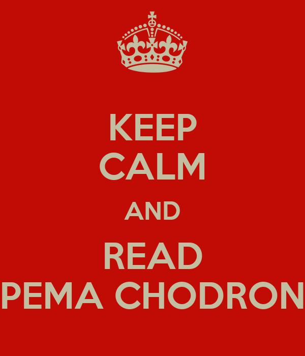 KEEP CALM AND READ PEMA CHODRON