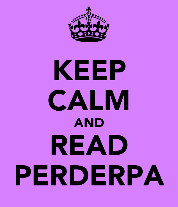 KEEP CALM AND READ PERDERPA