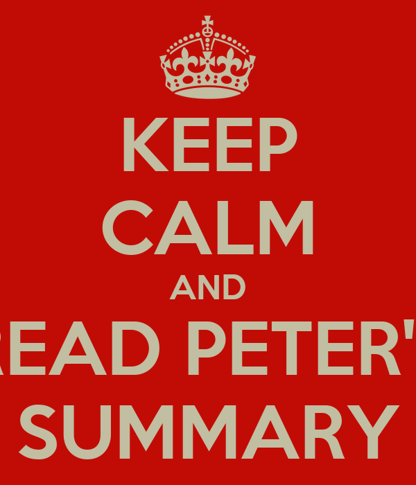 KEEP CALM AND READ PETER'S SUMMARY
