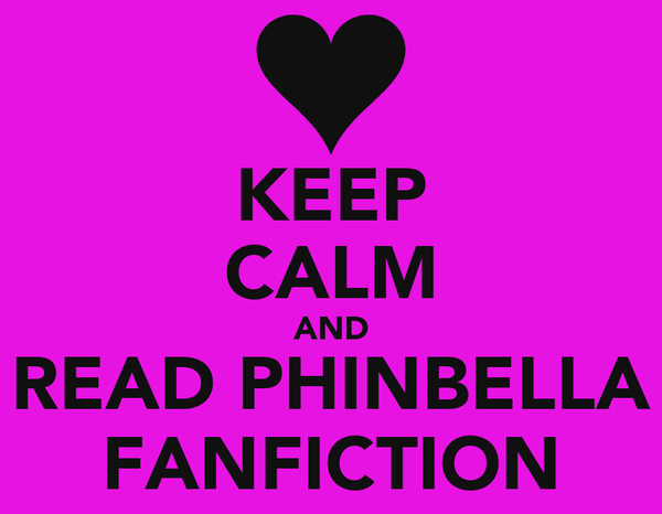 KEEP CALM AND READ PHINBELLA FANFICTION