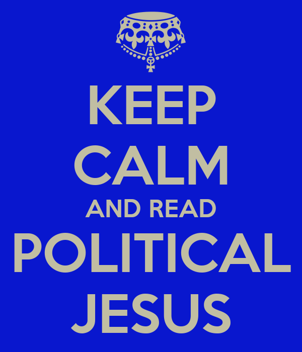KEEP CALM AND READ POLITICAL JESUS