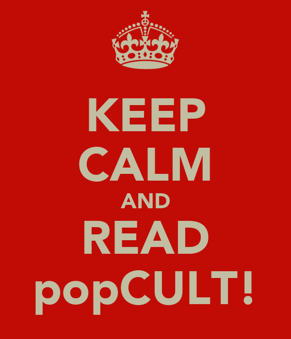 KEEP CALM AND READ popCULT!