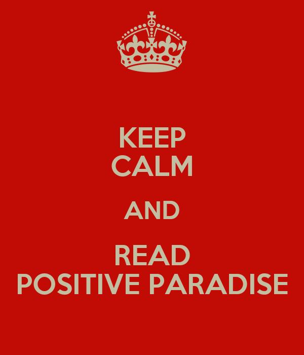 KEEP CALM AND READ POSITIVE PARADISE