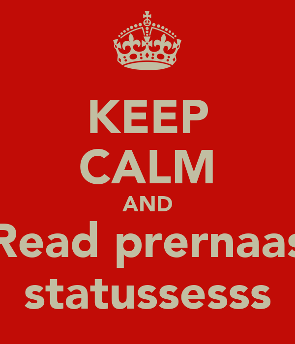 KEEP CALM AND Read prernaas statussesss