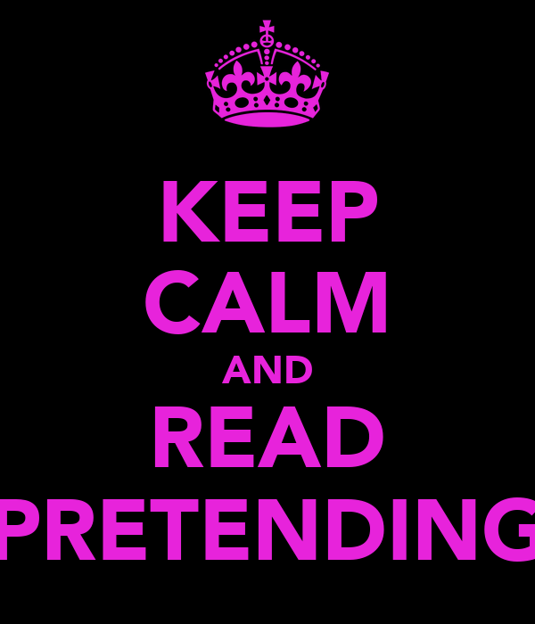 KEEP CALM AND READ PRETENDING
