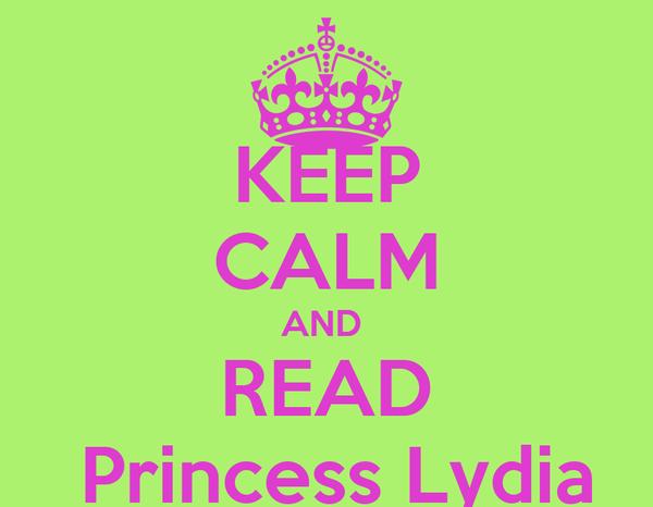 KEEP CALM AND  READ  Princess Lydia