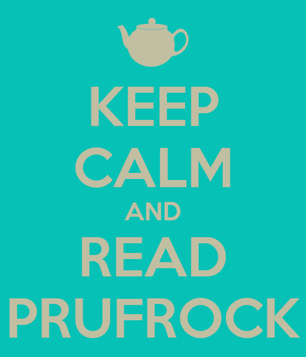 KEEP CALM AND READ PRUFROCK