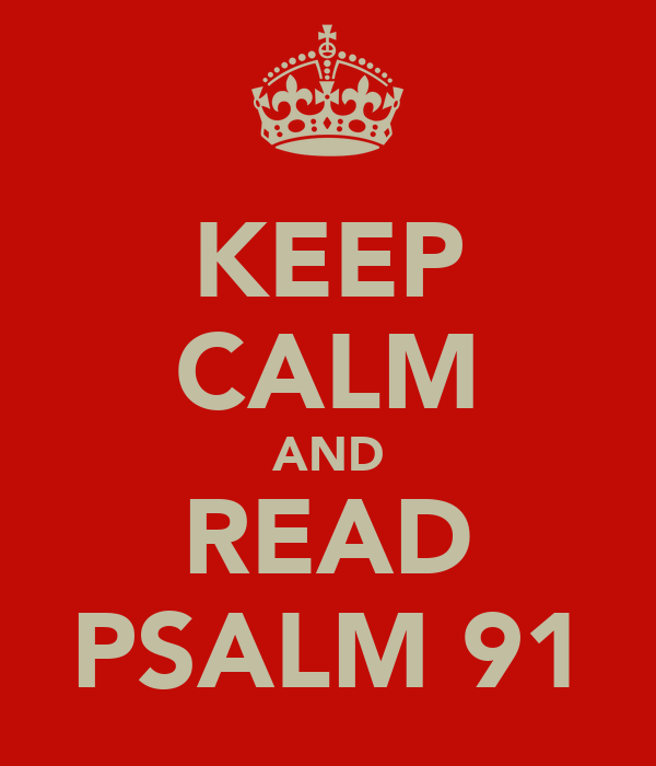 KEEP CALM AND READ PSALM 91