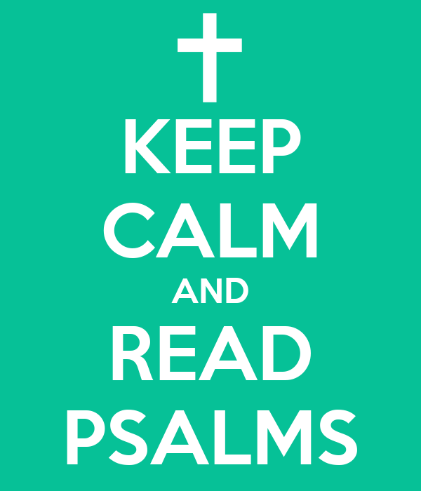 KEEP CALM AND READ PSALMS
