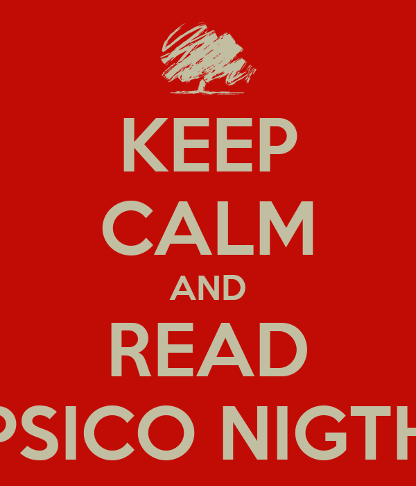 KEEP CALM AND READ PSICO NIGTH