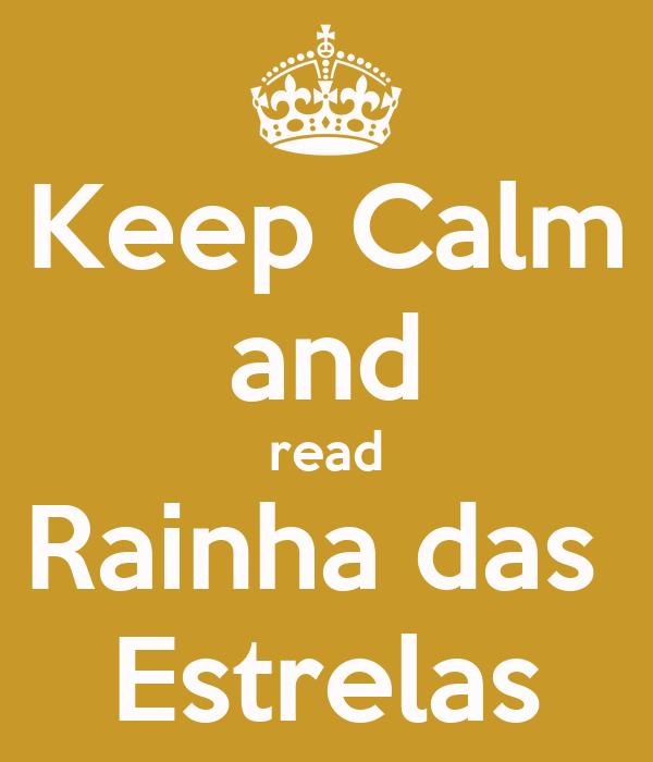 Keep Calm and read Rainha das  Estrelas