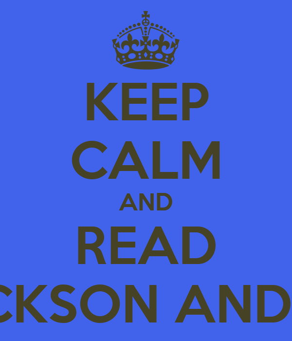 KEEP CALM AND READ READ PERCY JACKSON AND THE OLYMPIANS
