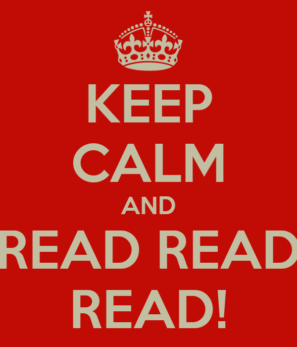 KEEP CALM AND READ READ READ!