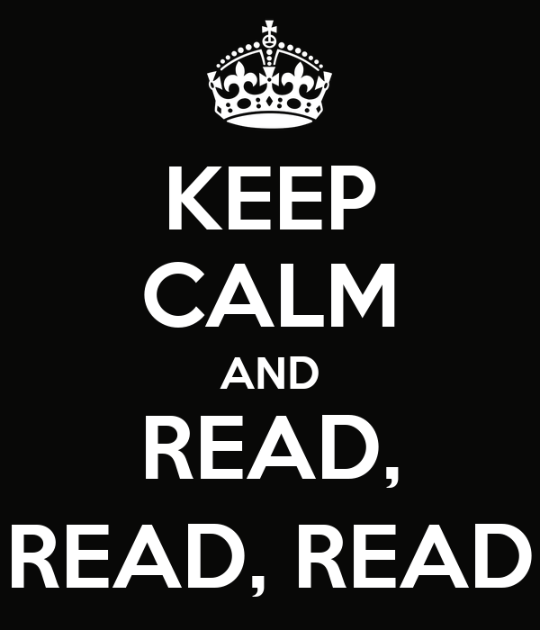 KEEP CALM AND READ, READ, READ