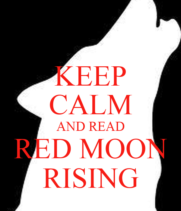 KEEP CALM AND READ RED MOON RISING