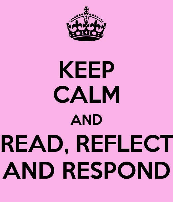 KEEP CALM AND READ, REFLECT AND RESPOND