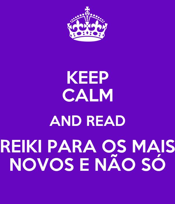 KEEP CALM AND READ REIKI PARA OS MAIS NOVOS E NÃO SÓ