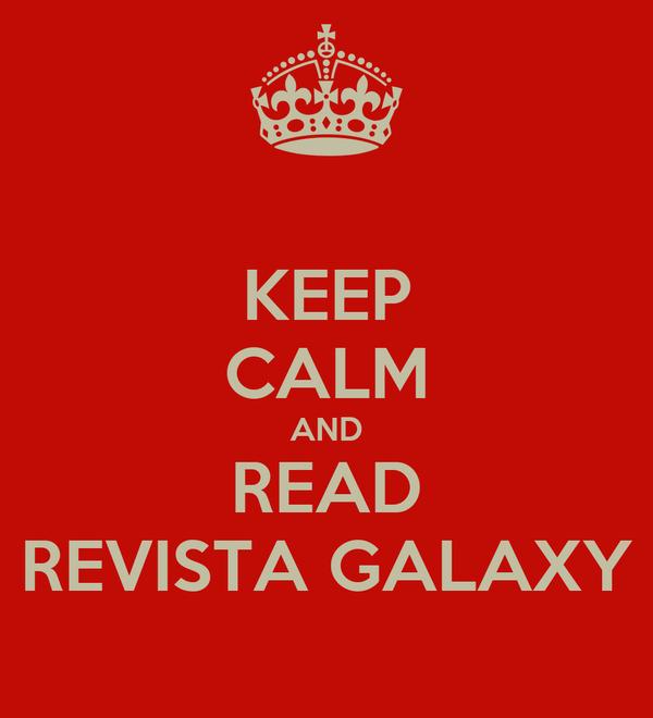 KEEP CALM AND READ REVISTA GALAXY