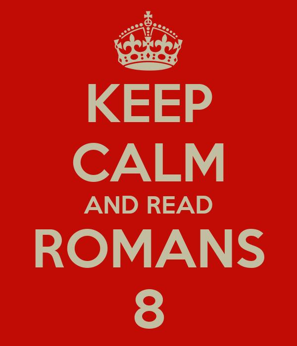 KEEP CALM AND READ ROMANS 8