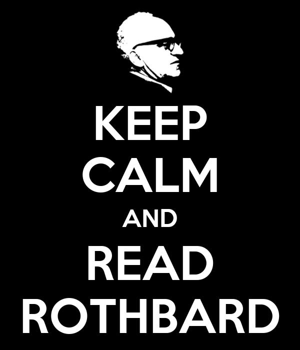 KEEP CALM AND READ ROTHBARD